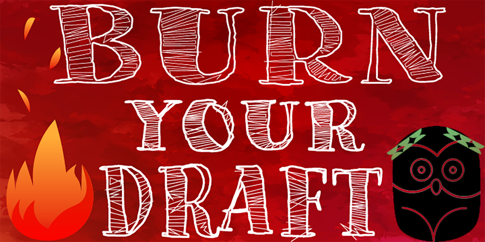 Burn Your Draft